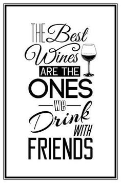 The best wines are the ones we drink with friends - Quote Typographical. - The best wines are the ones we drink with friends – Quote Typographical Background. The best wine - Friends And Wine Quotes, Drinking With Friends Quotes, Wine Qoutes, Drinking Quotes, Beer Quotes, Wall Stickers Dining Room, Homemade Wine Making, Drinks Logo, Wine Signs