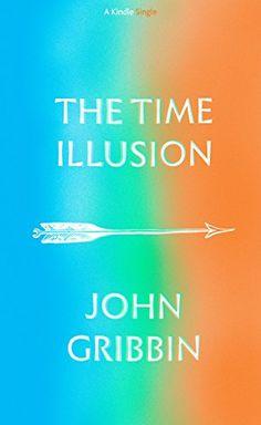The Time Illusion (Kindle Single) by John Gribbin…
