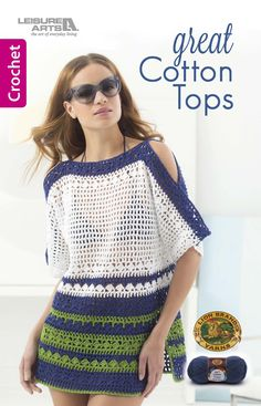Great Cotton Tops Great Cotton Tops from Leisure Arts presents five trendy tops to crochet using Lion Brand® 24/7 Cotton® yarn.