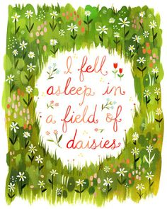 """I Fell Asleep In A Field Of Daisies"".   (artwork by ?)  *My mother LOVED daisies. I like to think her heaven is filled with them..."