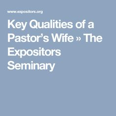 Key Qualities of a Pastor's Wife » The Expositors Seminary