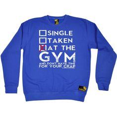 SWPS Single Taken At The Gym Sex Weights And Protein Shakes Sweatshirt