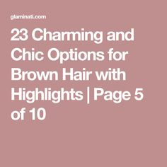 23 Charming and Chic Options for Brown Hair with Highlights   Page 5 of 10