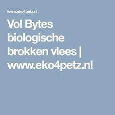 Vol Bytes biologische brokken vlees   www.eko4petz.nl