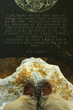 C.S. Lewis - Really hard to do....but I've found this to be true