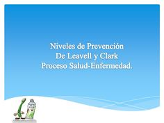 Niveles de Prevención De Leavell y Clark Proceso Salud-Enfermedad