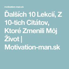 Ďalších 10 Lekcií, Z Citátov, Ktoré Zmenili Môj Život Motivation, Inspiration