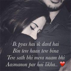 Ik pyas hai ik dard hai Bin tere haan tere bina Tere sath bhi mera naam bhi Aasmanon par hai likha.. ❤️