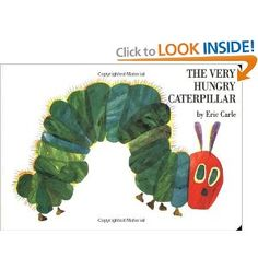 The Very Hungry Catepillar  Eric Carle  Another classic for Baby's 1st Year bookshelf!