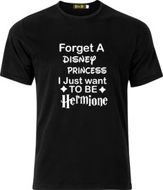 Forget A Disney Princess I Just Want To Be Hermione Harry Potter Cotton T Shirt