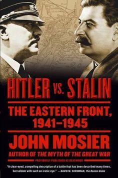Hitler vs. Stalin: The Eastern Front, 1941-1945 by John Mosier