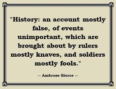 No set of Great History Quotes would be complete without a taste of the satiric wit of Ambrose Bierce!
