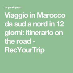 Viaggio in Marocco da sud a nord in 12 giorni: itinerario on the road - RecYourTrip
