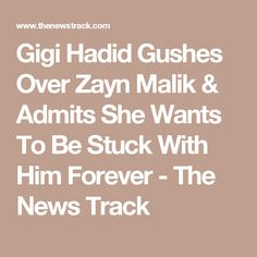 Gigi Hadid Gushes Over Zayn Malik & Admits She Wants To Be Stuck With Him Forever - The News Track