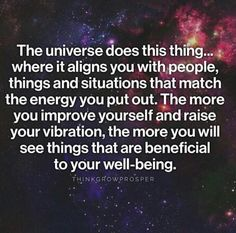 The universe aligns you with people and situations that match your energy