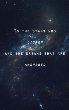 """""""To the stars who listen and the dreams that are answered"""" - Feyre & Rhysand, A . - """"To the stars who listen and the dreams that are answered"""" – Feyre & Rhysand, A Court of Mist - Star Quotes, Book Quotes, Words Quotes, Me Quotes, Sayings, Quotes On Stars, Funny Quotes, A Court Of Mist And Fury, Rhysand"""