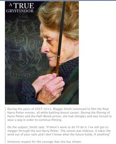 "a true gryffindor ! McGonagall (Maggie Smith) is one amazing lady! ""During the years of Dame Maggie Smith (Professor McGonagall) continued to film the final Harry Potter movies, all while battling Breast Cancer. Maggie Smith, Hp Movies, Movies Quotes, Harry Potter Films, The Golden Trio, Expecto Patronum Harry Potter, Fandoms, Film Serie, High Fantasy"