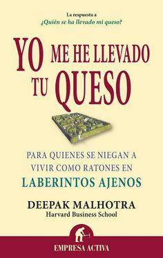 Yo me he llevado tu queso // Deepak Malhotra EMPRESA ACTIVA (Ediciones Urano)