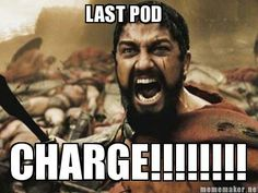 Last Pod Charge!!!!