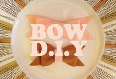 bow diy from Erin and Stefanie of Oh So Lovely ~ my girl thursday