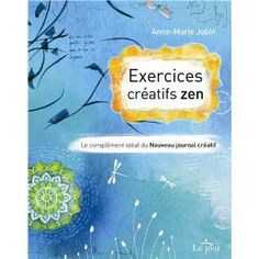 Exercices créatifs zen : Le complément idéal du nouveau journal créatif: Amazon.fr: Anne-Marie Jobin: Livres
