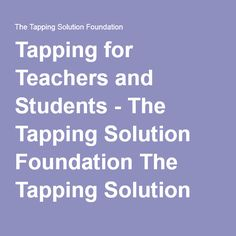 Tapping for Teachers and Students - The Tapping Solution Foundation The Tapping Solution Foundation