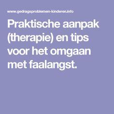 Praktische aanpak (therapie) en tips voor het omgaan met faalangst.