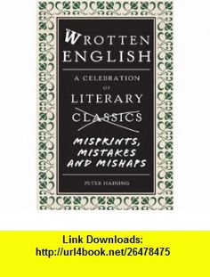 Wrotten English A Celebration of Literary Misprints, Mistakes and Mishaps (9781907554100) Peter Haining , ISBN-10: 1907554106  , ISBN-13: 978-1907554100 ,  , tutorials , pdf , ebook , torrent , downloads , rapidshare , filesonic , hotfile , megaupload , fileserve