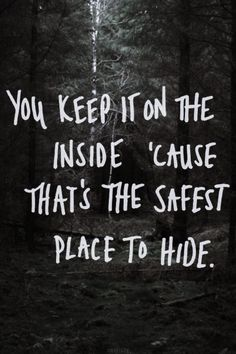 you keep it on the inside cause that's the safest place to hide