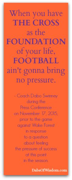 Visit Dabs Of Wisdom for more motivational quotes from Clemson Football Coach Dabo Swinney  (coming soon).