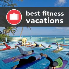 The 17 Most Amazing Fitness Vacations. A lot of these would be best for people already fairly fit. I'd have to start with the biggest loser resort.