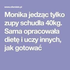 Monika jedząc tylko zupy schudła 40kg. Sama opracowała dietę i uczy innych, jak gotować You Are My Sunshine, Nutrition, Woman Painting, Food And Drink, Exercise, How To Plan, Healthy, Healthy Diet Meals, Loosing Weight