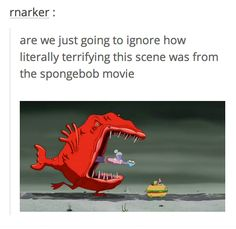 This recognition of how scary the movie was: | Just 16 Really Funny Posts Tumblr About Spongebob Squarepants