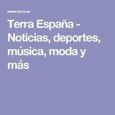 Terra España - Noticias, deportes, música, moda y más