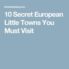 10 Secret European Little Towns You Must Visit Florida Travel, Cinque Terre, How To Make Bows, Getting To Know, You Must, Wander, Travel Tips, Places To Go, How To Plan