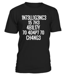 CHECK OUT OTHER AWESOME DESIGNS HERE!         Intelligence is the ability to adapt to change. ( 1N73LL1G3NC3 15 7H3 4B1L17Y 70 4D4P7 70 CH4NG3 -573PH3N H4WK1NG)   This famous quotes from S. Hawking is a nice shirt for everyone, especially scientist who working with numbers to wear. Also a nice gifts for your friends and family who working in Science on father's day, mother's day and birthday. They will love this.