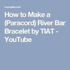 How to Make a (Paracord) River Bar Bracelet by TIAT - YouTube