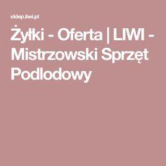 Żyłki - Oferta    LIWI - Mistrzowski Sprzęt Podlodowy