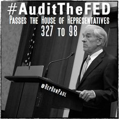 History in the making - The House overwhelmingly passes Ron Paul's bill (H.R. 459) to AUDIT THE #FED!!! 327 to 98. This is HUGE!!! (July 25, 2012) Next stop - the Senate. Note: Senate Majority Leader Harry Reid has vowed not to put Ron Paul's Audit the Fed bill to a vote. Please Contact his office and tell him to do the right thing! 522 Hart Senate Office Building, Washington, DC 20510  Phone: 202-224-3542 / Fax: 202-224-7327