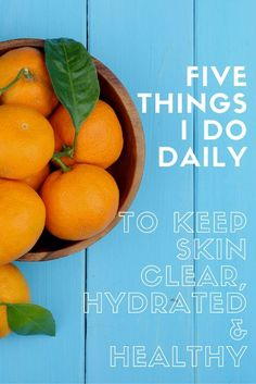 Five Things I Do Daily To Keep My Skin Clear, Hydrated & Healthy - these five tips are great for acne, scars and wrinkles!