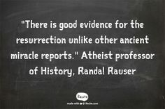 """""""There is good evidence for the resurrection unlike other ancient miracle reports.""""  Atheist professor of History, Randal Rauser - Quote From Recite.com #RECITE #QUOTE"""