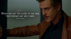 Steve Murphy: When you get too close to the sun, your dreams may melt away.  More on: http://www.magicalquote.com/series/narcos/ #narcos