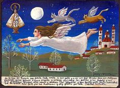Here's another charming ex voto involving winged cats by the great retablo artist Selva Prieto Salazar. It's currently available for purchase on eBay. And the translation of the inscription, as supplied by the seller:        The virgen del Rosario borrows me each night a cuple of wings and also she do that for my cats and this way we can fly and feel as birds or angels and we fly over the villages and the fields and I left my problems behind down there and they look so small and silly in…