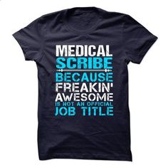 MEDICAL-SCRIBE - Freaking Awesome - wholesale t shirts #tshirt cutting #ugly sweater