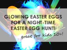Are your kids 'over' Easter? Time to step it up a notch with a outdoor Easter Egg Hunt.... in the DARK! Makes things a little more difficult and adds a fun twist for older kids. Would be good for a dark basement, too!
