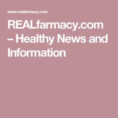 REALfarmacy.com – Healthy News and Information