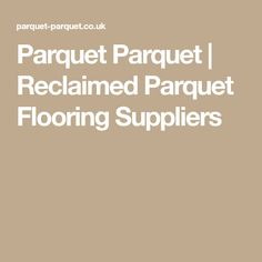 Parquet Parquet | Reclaimed Parquet Flooring Suppliers