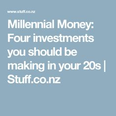 Millennial Money: Four investments you should be making in your 20s | Stuff.co.nz