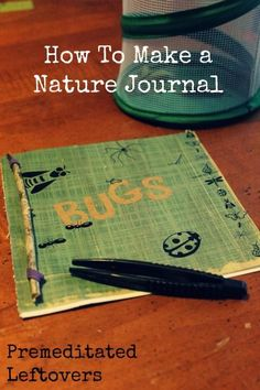 How to Make a Nature Journal for Kids. Make homemade nature study journals with your child to record forest finds, create leaf rubbings, or to sketch in.