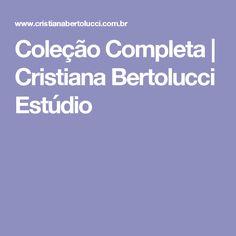 Coleção Completa | Cristiana Bertolucci Estúdio